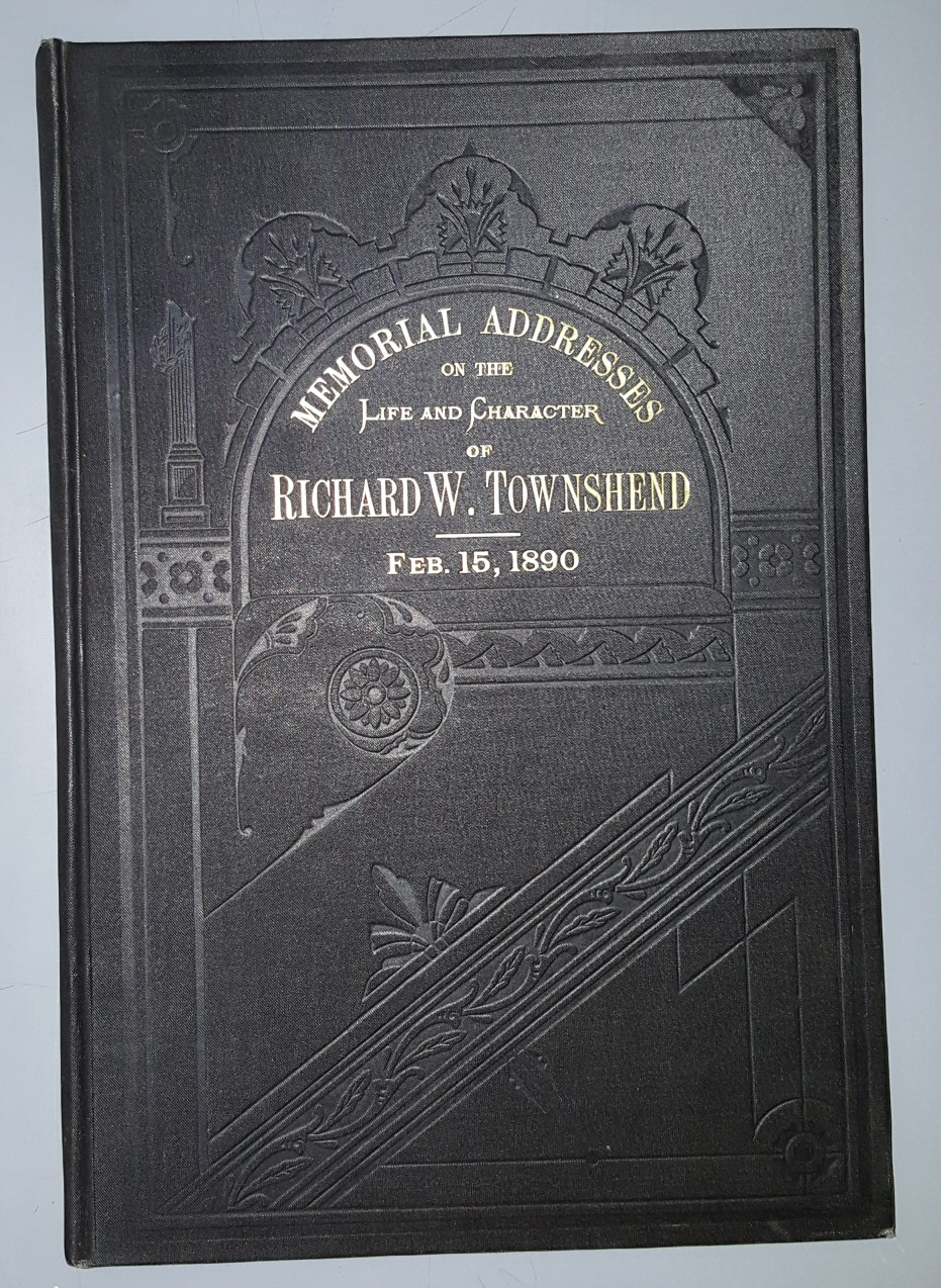 Memorial Addresses on the Life and Character or Richard W. Townshend, A Representative from Illinois, Delivered in the House of Representatives and in the Senate, Fifty-First Congress, First Session, United States. 51st Cong., 1st sess., 1889-1890