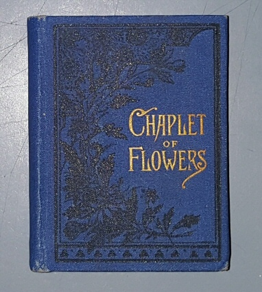 A Chaplet Of Flowers, Comprising A Scripture Text, With A Gem Of Thought Illustrating its Meaning, for Every Day in the Year. (Mini book), No Author Listed.