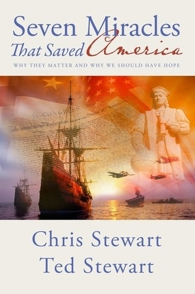 Seven Miracles That Saved America - Why They Matter and why We Should Have Hope, Stewart, Chris and Ted Stewart