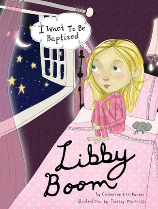 Libby Boom: I Want to Be Baptized, Purves, Catherine Rae and Tuesday Mourning