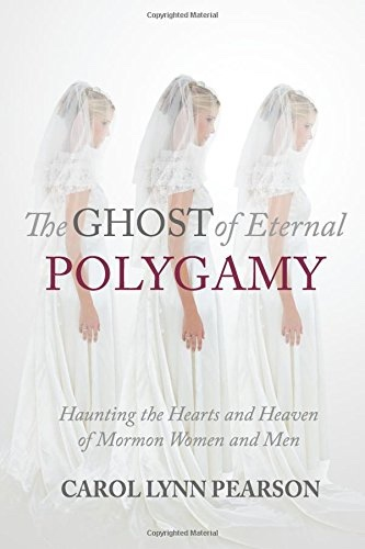 The Ghost of Eternal Polygamy: Haunting the Hearts and Heaven of Mormon Women and Men, Pearson, Carol Lynn