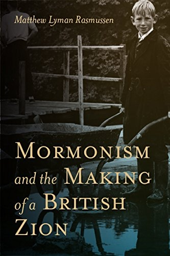 Mormonism and the Making of a British Zion, Rasmussen, Matthew L.