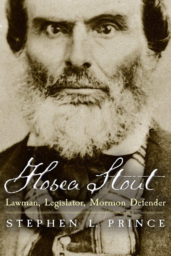 Hosea Stout; Lawman, Legislator, Mormon Defender, Prince, Stephen L.
