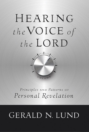 HEARING THE VOICE OF THE LORD - Principles and Patterns of Personal Revelation, Lund, Gerald N.