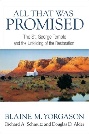 All That Was Promised -  The St. George Temple and the Unfolding of the Restoration, Yorganson, Blaine M/