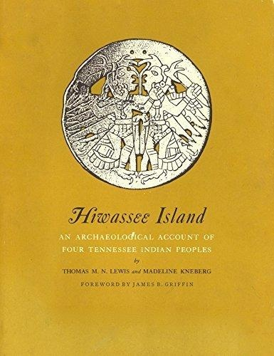 Hiwassee Island: An Archaeological Account of Four Tennessee Indian Peoples, Lewis, Thomas with McDowell Nelson