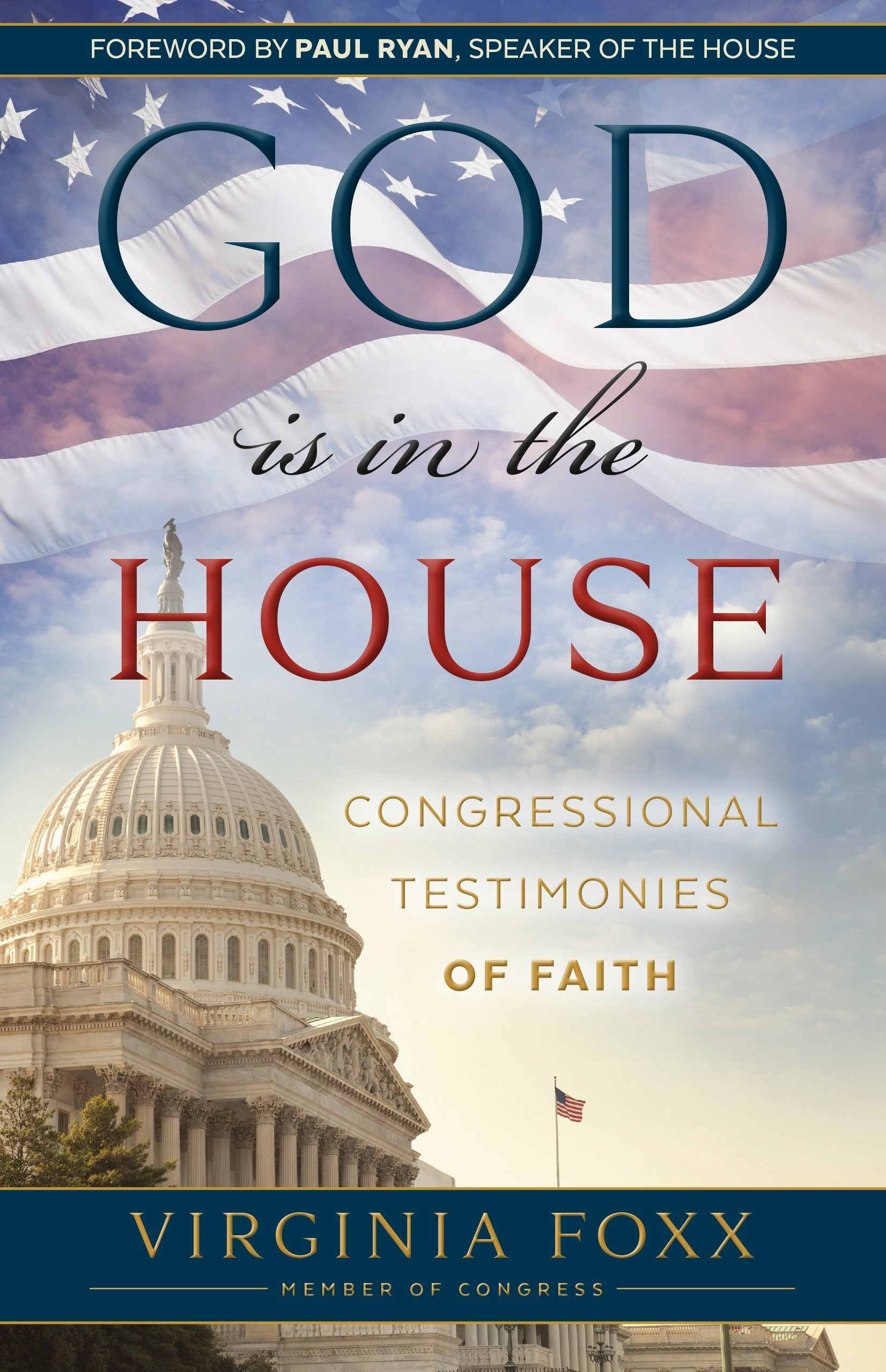 God Is in the House: Congressional Testimonies of Faith, Foxx, Virginia Foreword by Speaker of the House Paul Ryan