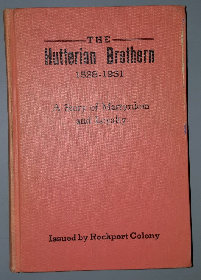 The Hutterian Brethern 1528-1931 - A Story of Martyrdom and Loyalty, Mennonite Historical Society