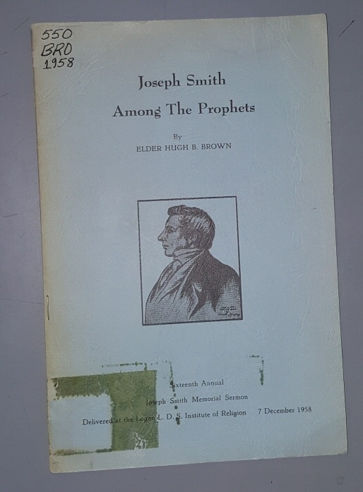 Joseph Smith Among the Prophets;  sixteenth annual Joseph Smith Memorial Sermon, delivered in Logan, Utah on December 7, 1958., Brown, Hugh B. &  J. Karl Wood