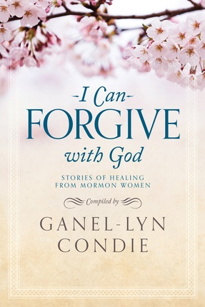 I Can Forgive With God, Condie, Ganel-Lyn