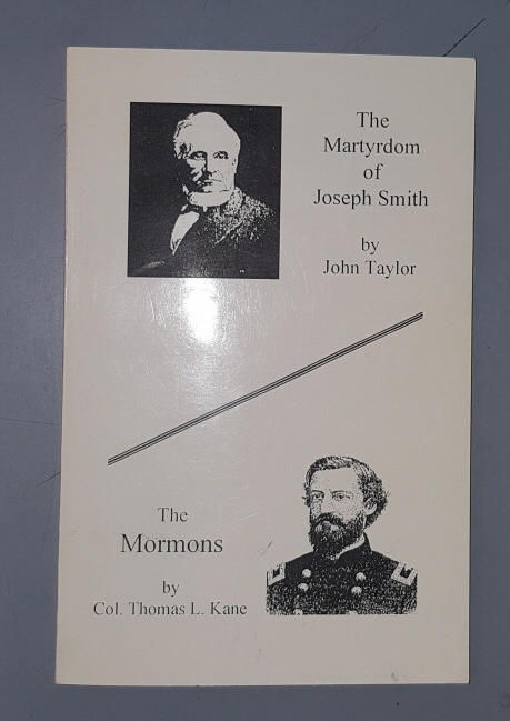 THE MARTYRDOM OF JOSEPH SMITH BY JOHN TAYLOR & the Mormons by Thomas L. Kane, Kane, Thomas L. and Taylor, John (and The Mormons)