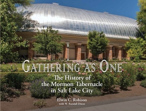 Gathering As One;   The History of the Mormon Tabernacle in Salt Lake City, Robison, Elwin C.