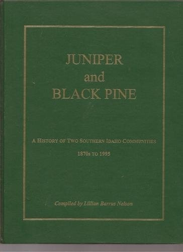 Juniper and Black Pine; A History of two southern Idaho Communities (1870's to 1995), Nelson, Lillian