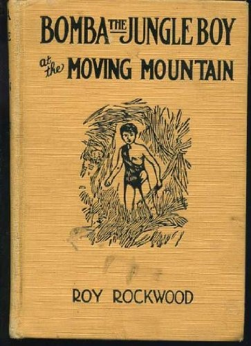 Bomba the Jungle Boy at the Moving Mountain, or, The Mystery of the Caves of Fire, Rockwood, Roy