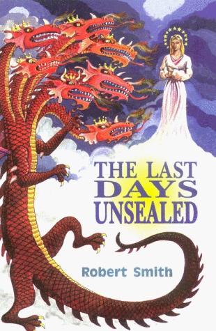 The Last Days Unsealed, Robert Smith, Ph.D
