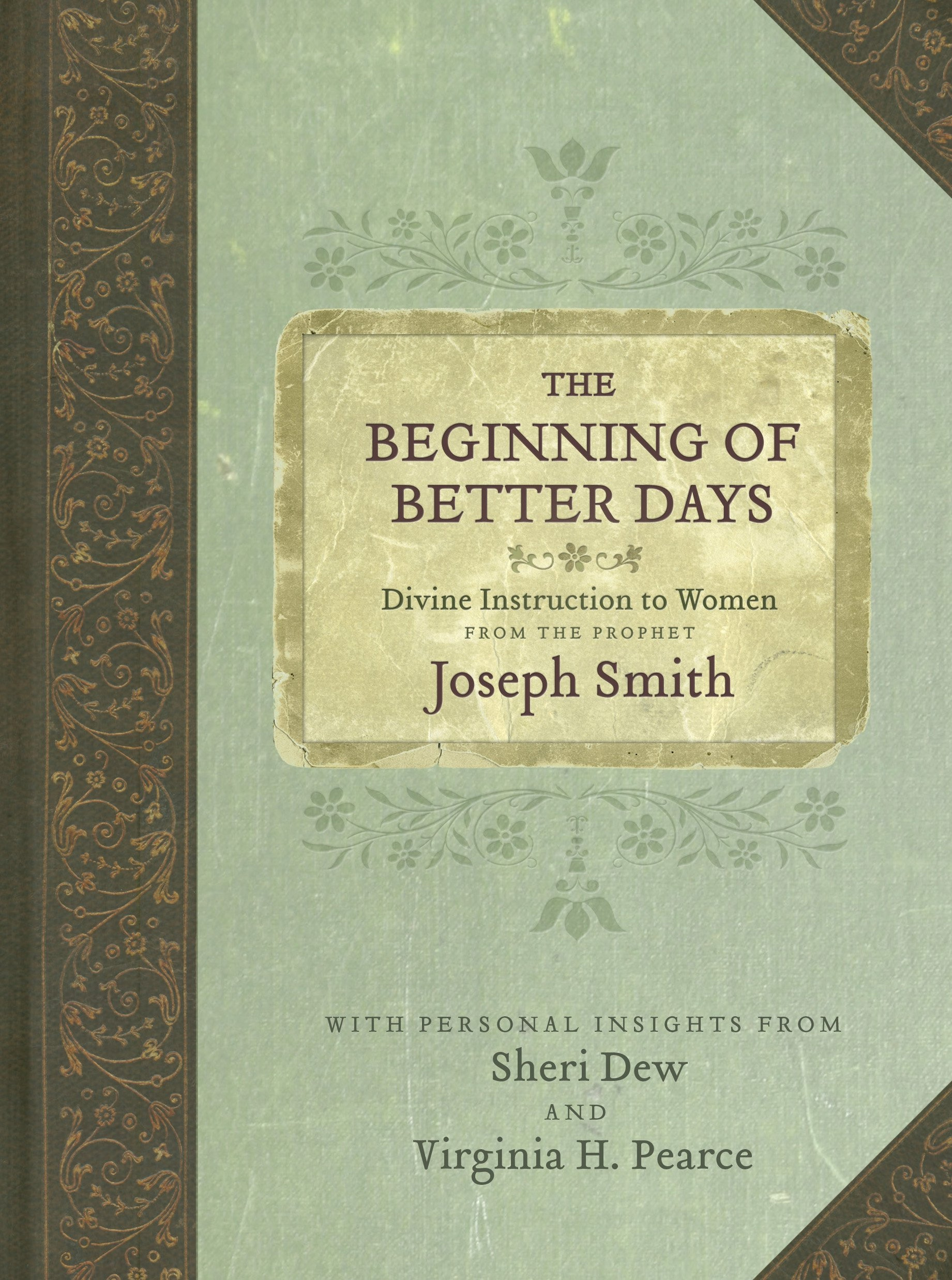 The Beginning of Better Days: Divine Instruction to Women from the Prophet Joseph Smith, Dew, Sheri