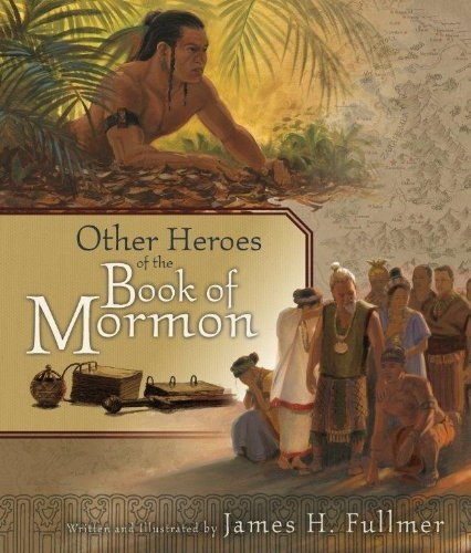 Other Heroes of the Book of Mormon, Fullmer, James H.