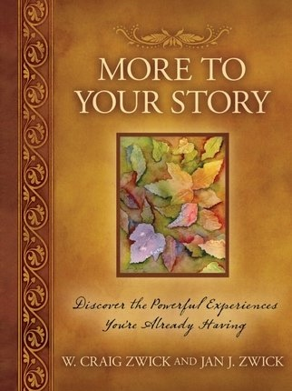 More to Your Story - Discover the Powerful Experiences You're Already Having, Zwick, W. Craig and Jan Zwic