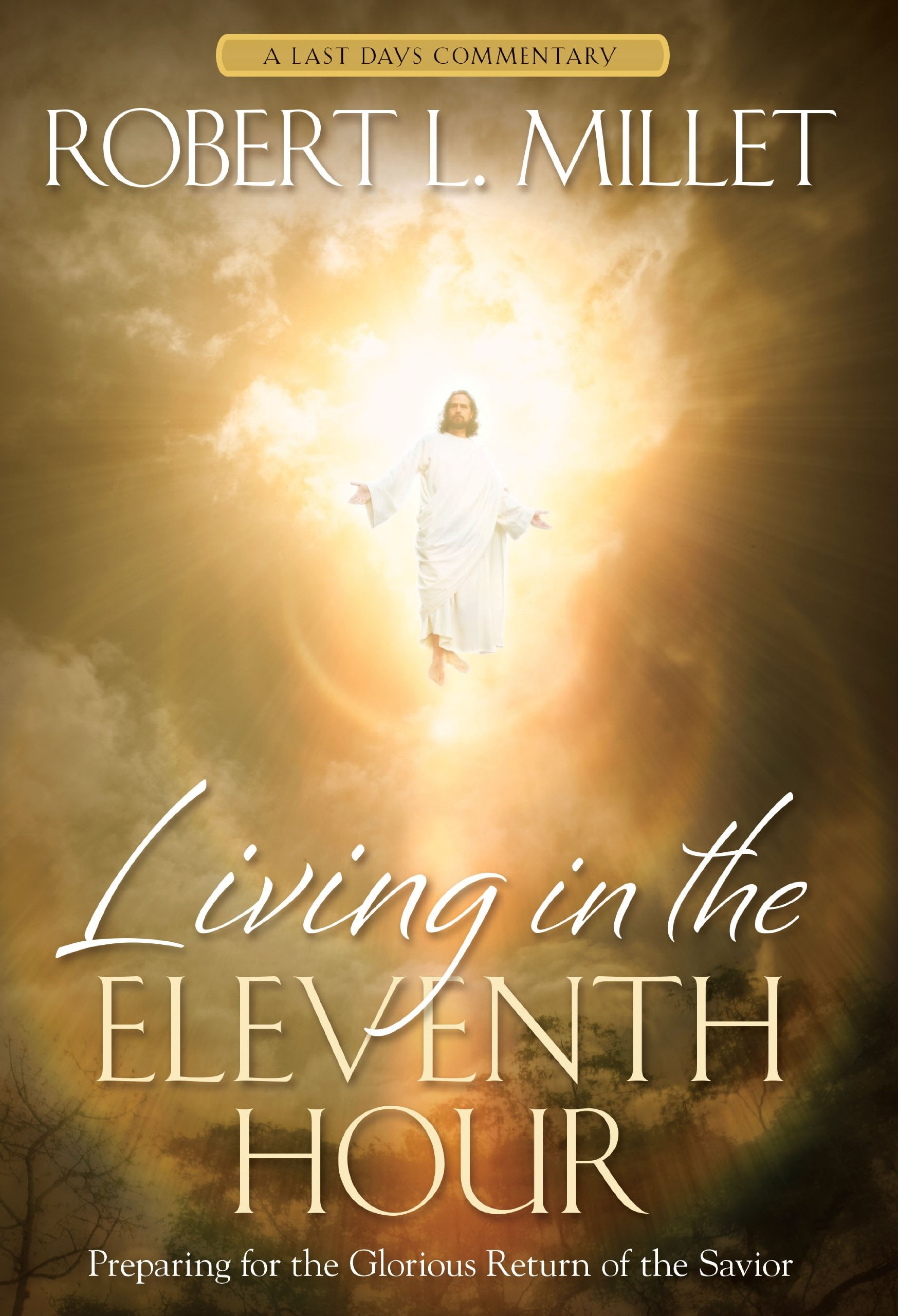 Living in the Eleventh Hour; Preparing for the Glorious Return of the Savior, Millet, Robert L.