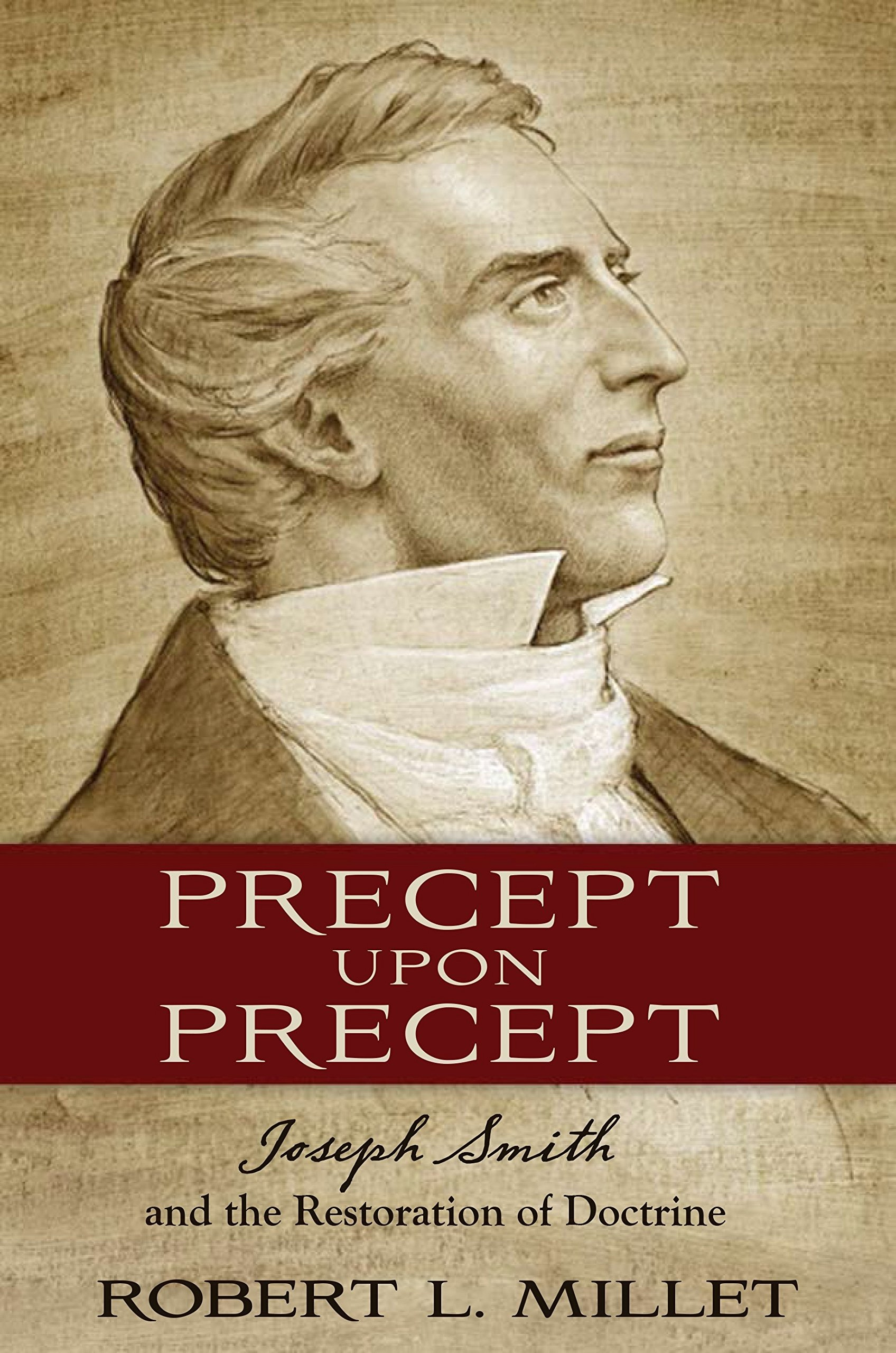 Precept Upon Precept;   Joseph Smith and the Restoration of Doctrine, Millet, Robert L.