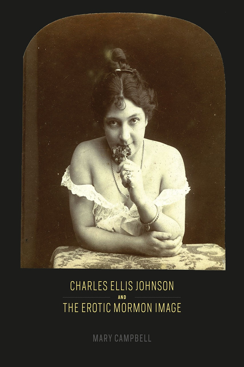 Charles Ellis Johnson and the Erotic Mormon Image, Campbell, Mary