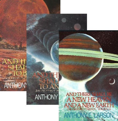 The Prophecy Trilogy 1 - 3 - Vol 1, and the Moon Shall Turn to Blood - Vol 2, and the Earth Shall Reel to and Fro - Vol 3, and There Shall be a New Heaven and a New Earth, Larson, Anthony E.