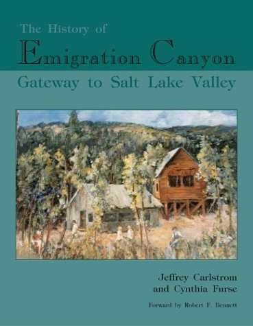The History of Emigration Canyon  Gateway to Salt Lake Valley, Carlstrom, Jeffrey & Cynthia Furse