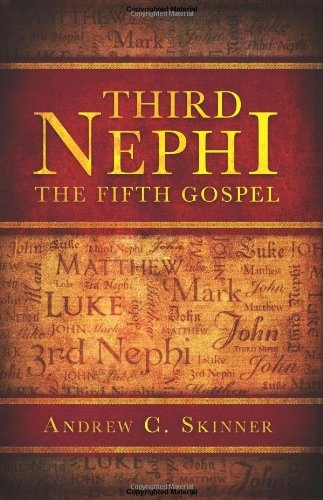 Third Nephi;   The Fifth Gospel, Skinner, Andrew C.