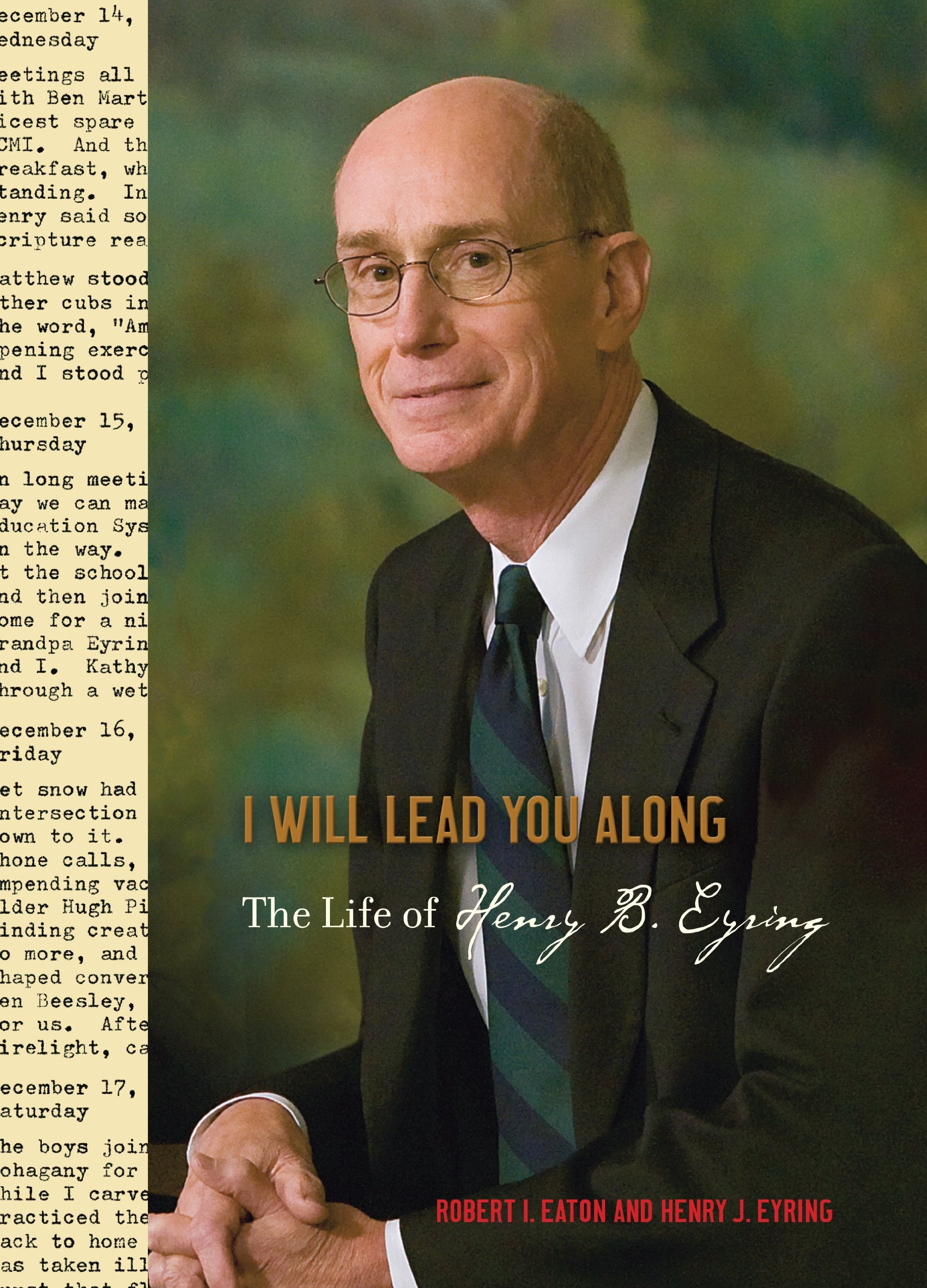 I Will Lead You Along: The Life of Henry B. Eyring, Eyring, Henry J. and Robert I. Eaton
