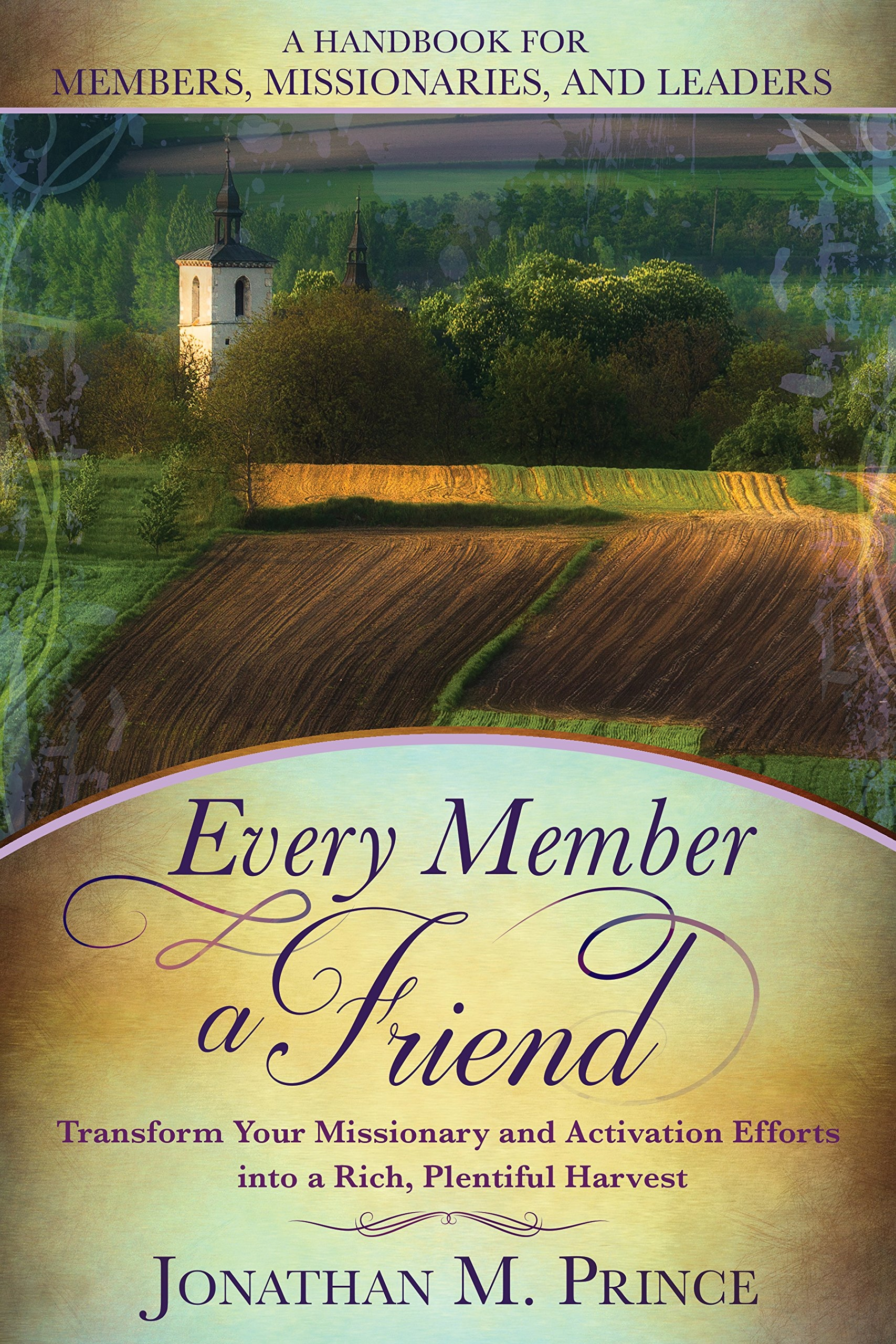 Every Member a Friend, A Handbook for Members, Missionaries and Leaders, Prince, Jonathan M.