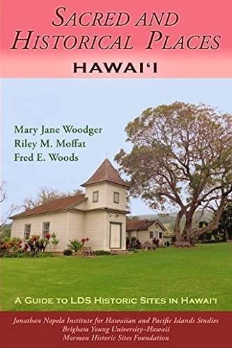Sacred and Historical Places; Hawaii (A Guide to LDS Historic Sites in Hawaii), Woodger, Mary Jane & Riley M. Moffat & Fred E. Woods