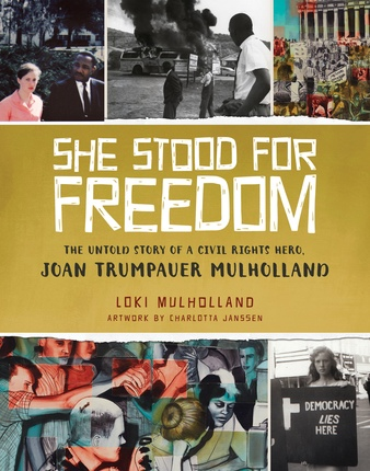 She Stood for Freedom;   The Untold Story of a Civil Rights Hero, Joan Trumpauer Mulholland, Mulholland, Loki & Charlotta Janssen