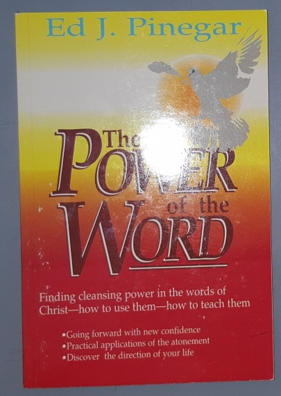 The Power of the Word   Finding Cleansing Power in the Words of Christ., Pinegar, Ed J.