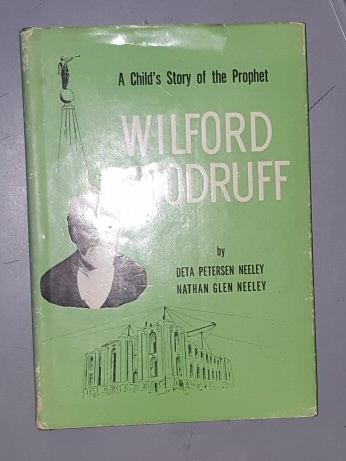 A CHILD'S STORY of the PROPHET Wilford Woodruff, Neeley, Deta Petersen and Nathan Glen Neeley