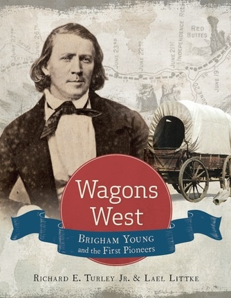 Wagons West;  Brigham Young and the First Pioneers, Richard E. Turley Jr. & Lael Littke