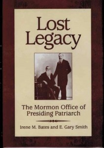 Lost Legacy -  THE MORMON OFFICE OF PRESIDING PATRIARCH, Bates, Irene M. & Smith, E. Gary