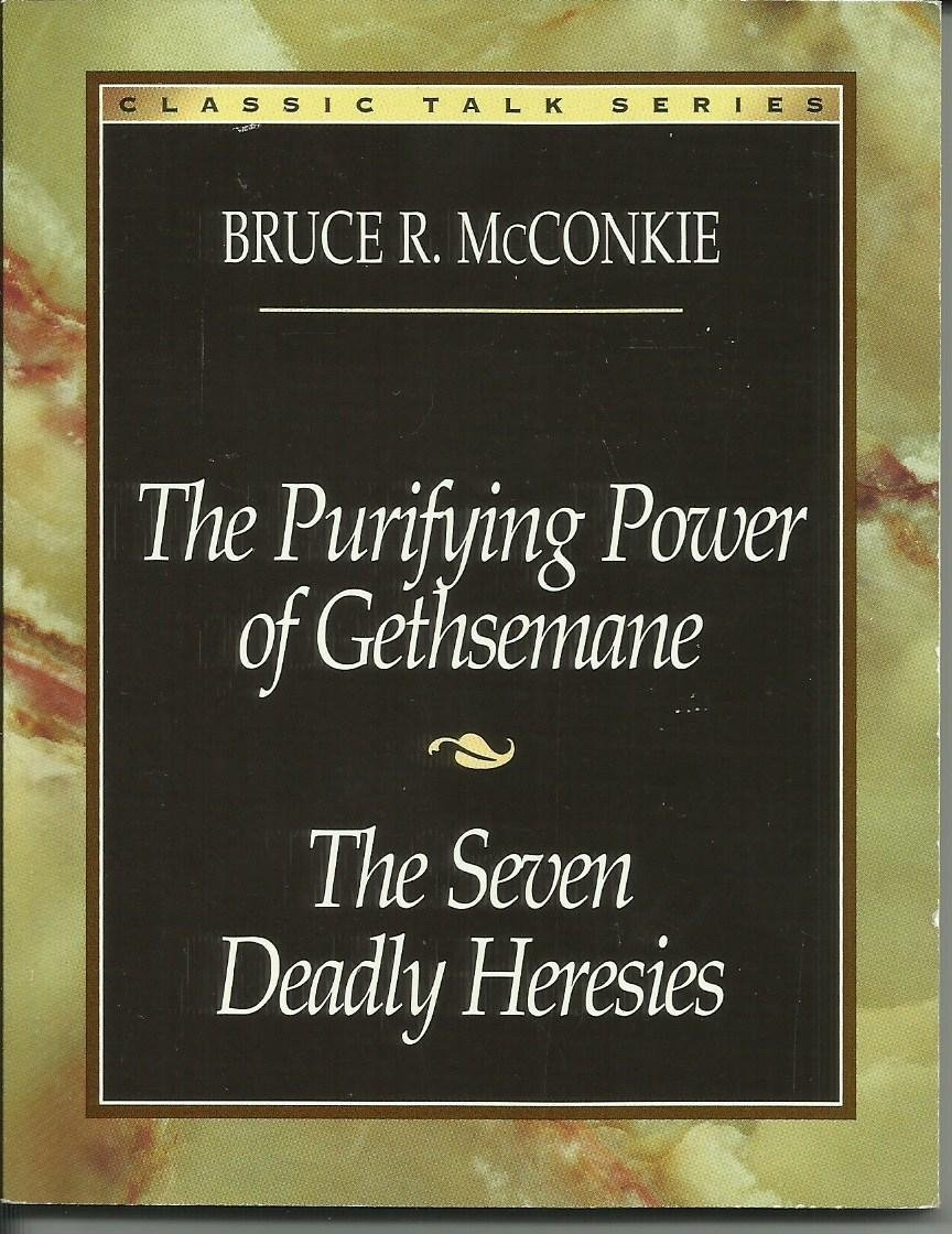The Purifying Power of Gethsemane;  The Seven Deadly Heresies  (Classic Talks Series), McConkie, Bruce R.