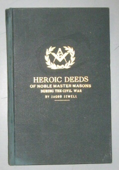 Heroic deeds of noble master masons during the civil war, from 1861 to 1865, in the U.S.A.,, Jewell, Jacob