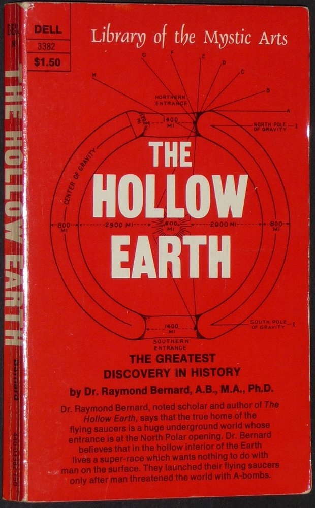 The Hollow Earth - The Greatest Geographical Discovery in History Made by Admiral Richard E. Byrd in the Mysterious Land Beyond the Poles--The True Origin of the Flying Saucers, Bernard, Raymond W.