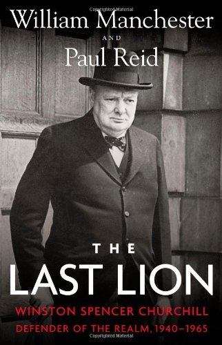 The Last Lion;   Winston Spencer Churchill: Defender of the Realm, 1940-1965, Manchester, William &  Paul Reid