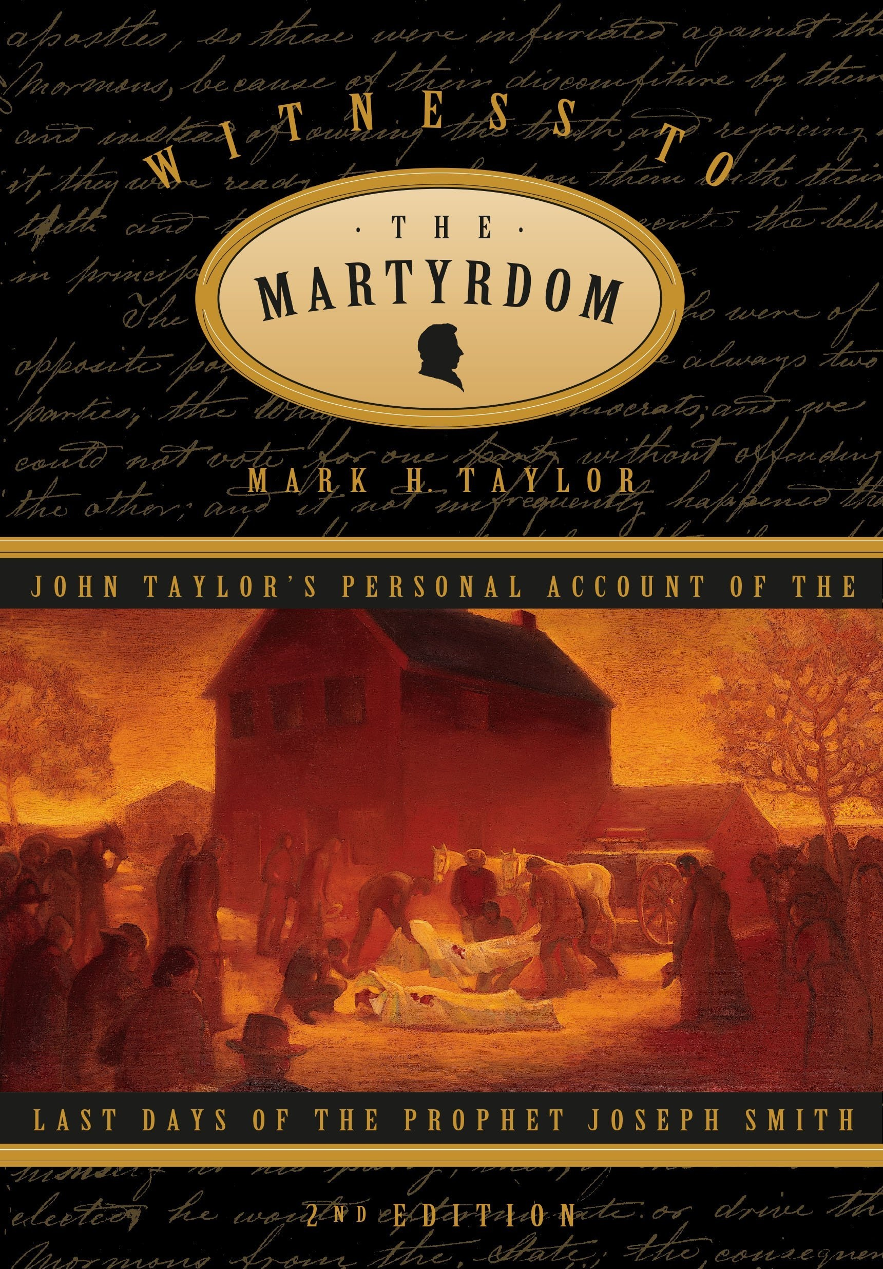WITNESS TO THE MARTYRDOM -  John Taylor's Personal Account of the Last Days of the Prophet Joseph Smith, Taylor, John And Taylor, Mark H.
