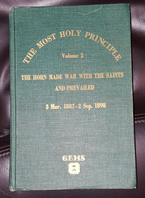 THE MOST HOLY PRINCIPLE - Vol 2 -  The Horn Made War With the Saints and Prevailed 3 Mar. 1887 - 2 Sep. 1898.