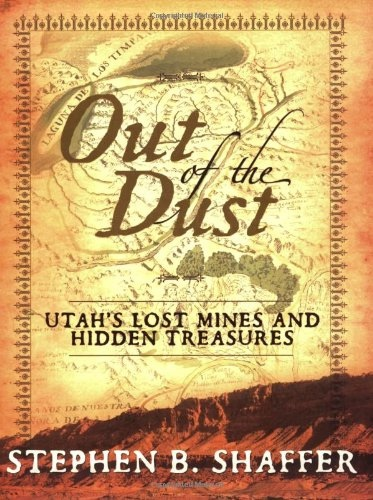 OUT OF THE DUST - Utah's Lost Mines and Hidden Treasures, Shaffer, Stephen B.