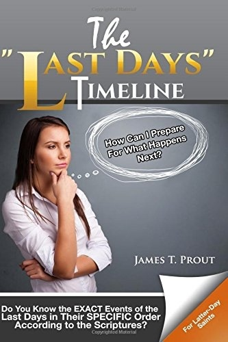 """The """"Last Days"""" Timeline  Do You Know the EXACT Events of the Last Days in Their SPECIFIC Order According to the Scriptures?, Prout, James T"""