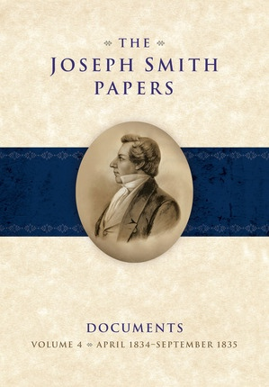 The Joseph Smith Papers, Documents, Vol. 4: April 1834 - September 1835, Alexander L. Baugh, Matthew C. Godfrey, Brenden W. Rensink, Alex D. Smith, Max H. Parkin