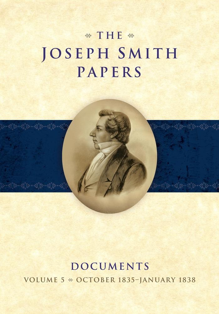 The Joseph Smith Papers, Documents, Vol. 5: October 1835 - January 1838, rent M. Rogers, Elizabeth A. Kuehn, Christian K. Heimburger, Max H. Parkin, Alexander L. Baugh, Steven C. Harper