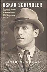 Oskar Schindler  The Untold Account of His Life, Wartime Activities, and the True Story Behind the List, Crowe, David M.