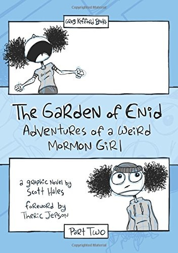 The Garden of Enid;   Adventures of a Weird Mormon Girl, Part Two, Hales, Scott &  Jana Reiss