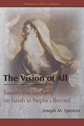 The Vision of All:  Twenty-five Lectures on Isaiah in Nephi's Record, Spencer, Joseph M.