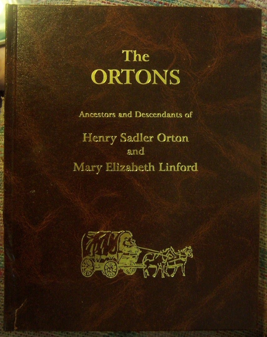 The Ortons; Ancesters and decendants of Henry Sadler Orton and Mary Elizabeth Linford, Orton, Jackie D.